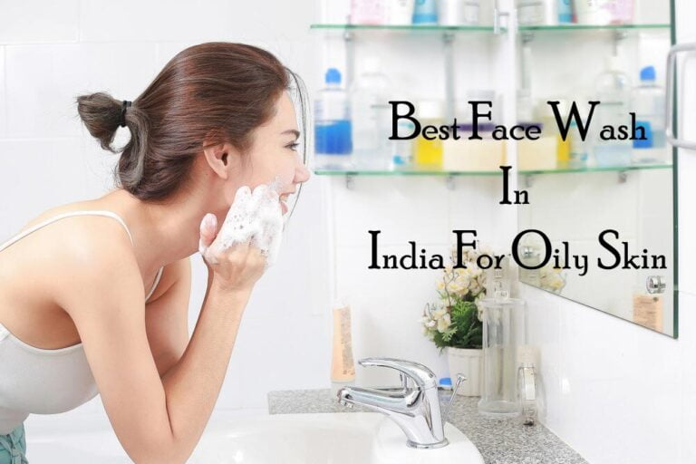 Best Face Washes in India for Oily Skin and Blackheads