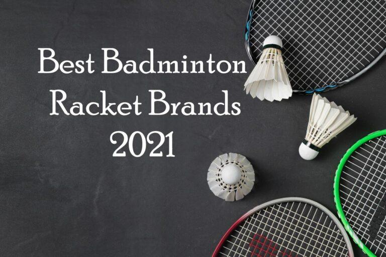 5 Best Badminton Racket Brands Review in 2021