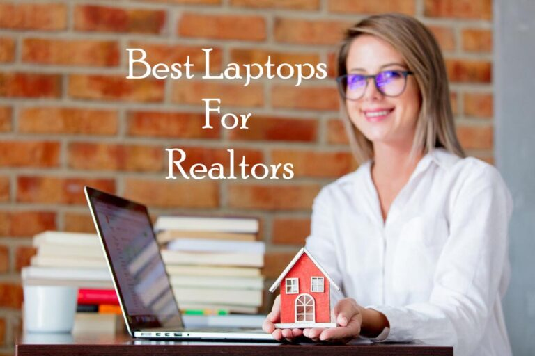 7 Best Laptops For Realtors & Real Estate Agents In 2021 Reviews & Buyers Guide