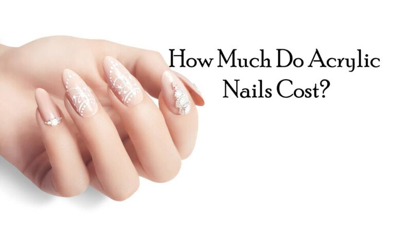 How Much Do Acrylic Nails Cost? & The Factors That Affect The Cost