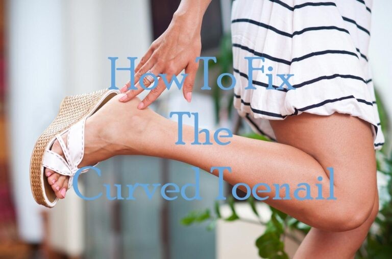 How To Fix The Curved Toenail Properly At Home?