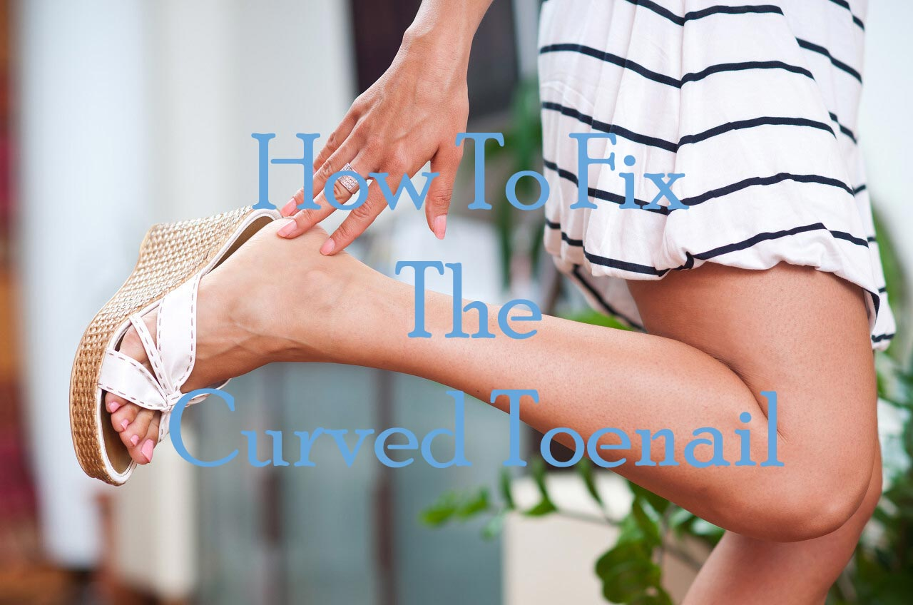 How-To-Fix-Curved-Toenails