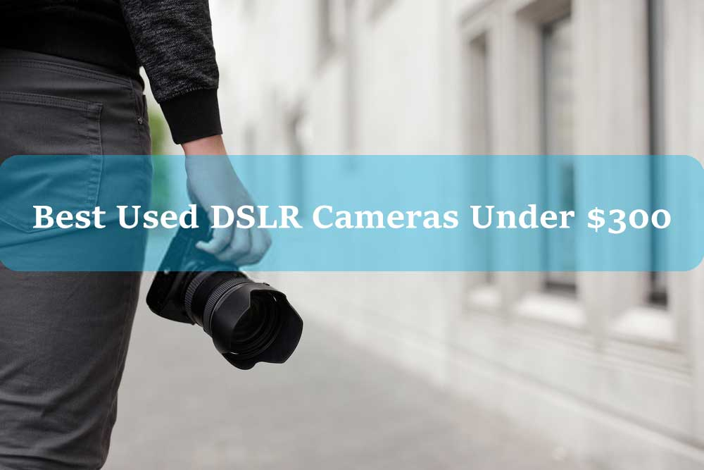 Best-Used-DSLR-Under-$300