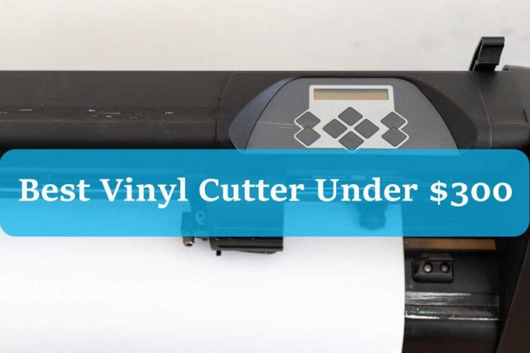 Best Vinyl Cutter Under $300