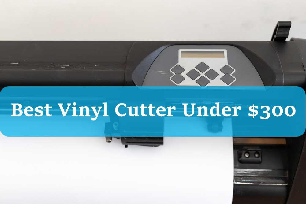 Best-Vinyl-Cutter-Under-$300