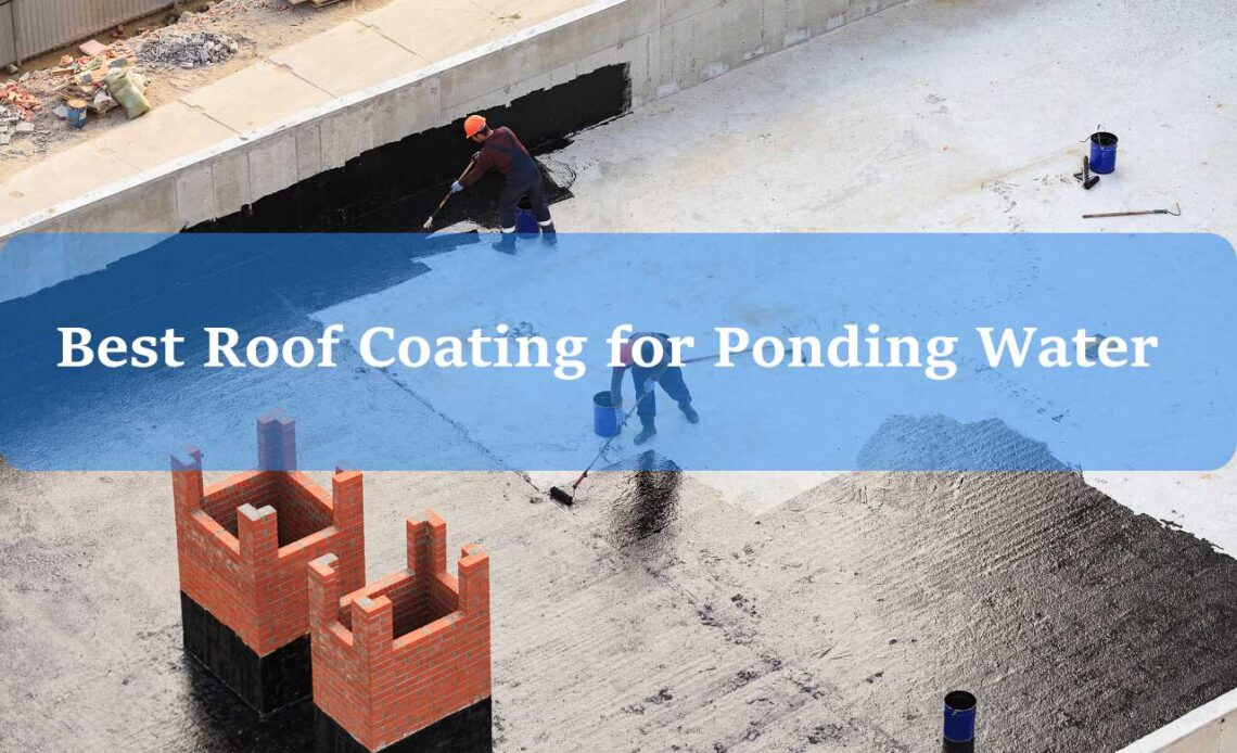 best-roof-coating-for-ponding-water