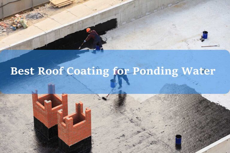 Best Roof Coating For Ponding Water