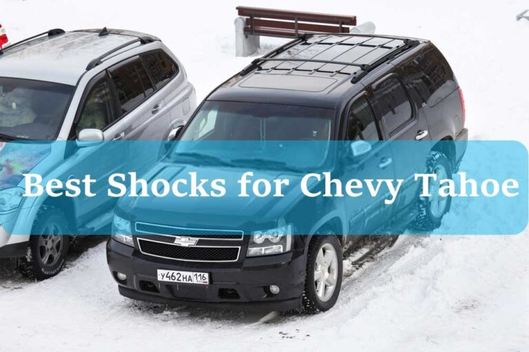 4 Best Shocks for Chevy Tahoe Review and Buying guide 2021