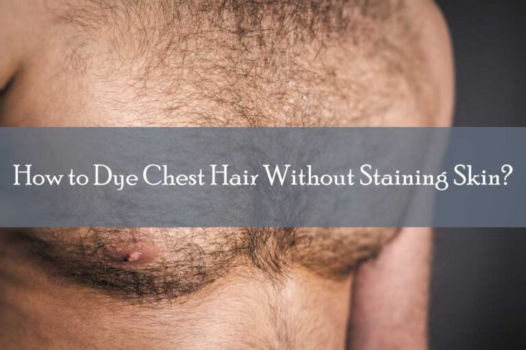 How to Dye Chest Hair Without Staining Skin?