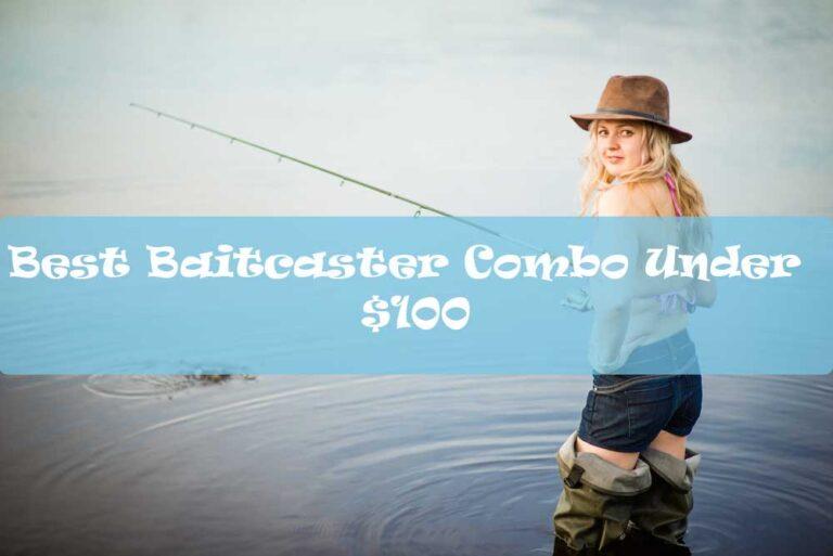 Best Baitcaster Combo Under $100
