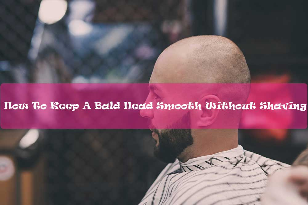 How-To-Keep-A-Bald-Head-Smooth-Without-Shaving