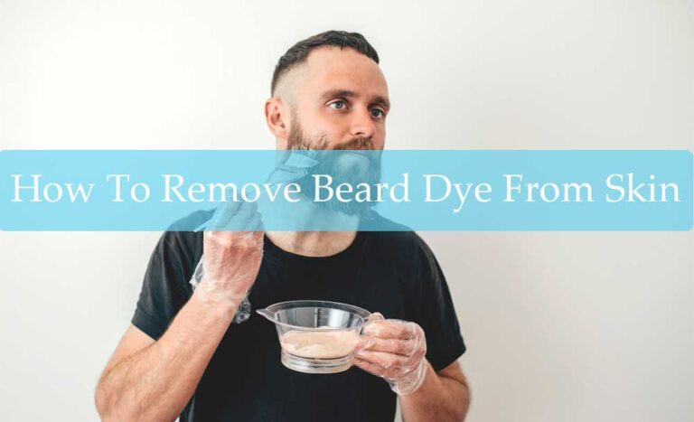 How To Remove Beard Dye From Skin?