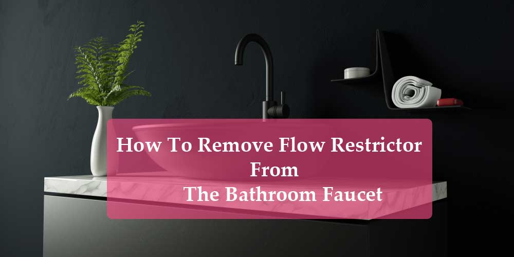 How To Remove Flow Restrict Or From Bathroom Faucet