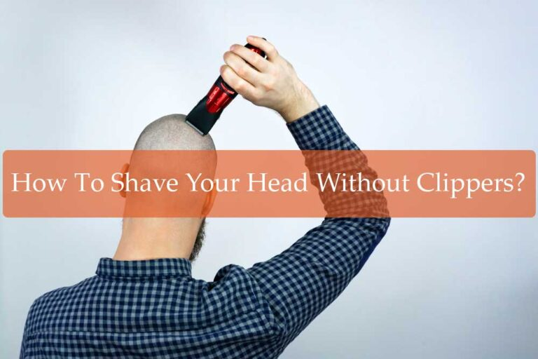 How To Shave Your Head Without Clippers?