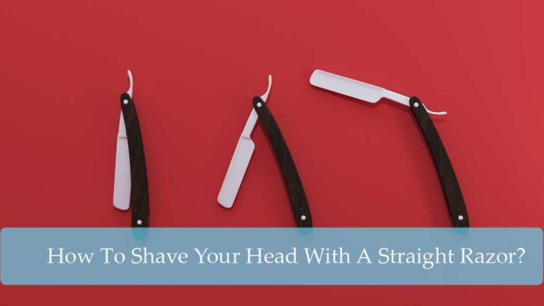 How To Shave Your Head With A Straight Razor?