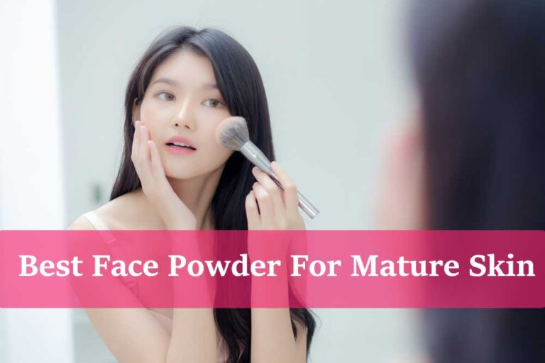 8 Best Face Powder For Mature Skin