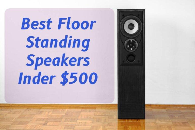 The Best Floor Standing Speakers Under 500